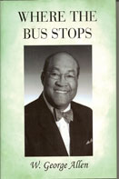 W. GEORGE ALLEN Atty. W. George Allen releases autobiography entitled, Where The Bus Stops