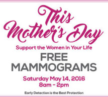 This Mother's Day – Free Mammograms – Saturday, May 14, 2016 l 8am – 2pm