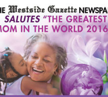 "The Westside Gazette Newspaper Salutes ""The Greatest Mom in the World 2016"