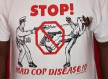 """ACTIVIST/ ENTREPRENEUR LAUNCHES NEW """"STOP! MAD COP DISEASE!!"""" T-SHIRTS"""